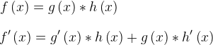 f(x)=g(x)*h(x) => f'(x) = g'(x)*h(x)+g(x)*h'(x)
